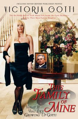 Cover image for This family of mine : what it was like growing up Gotti