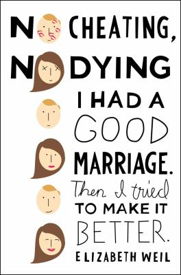 Cover image for No cheating, no dying : I had a good marriage. Then I tried to make it better
