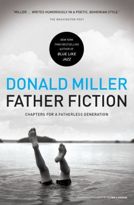 Cover image for Father fiction : chapters for a fatherless generation