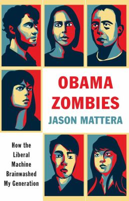 Cover image for Obama zombies : [how the liberal machine brainwashed my generation]