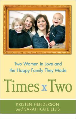 Cover image for Times two : two women in love and the happy family they made