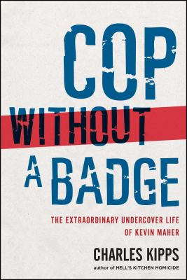 Cover image for Cop without a badge : the extraordinary undercover life of Kevin Maher