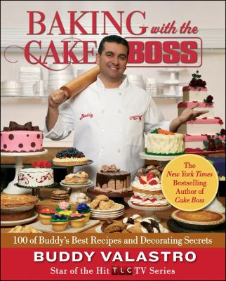 Cover image for Baking with the Cake boss : 100 of Buddy's best recipes and decorating secrets