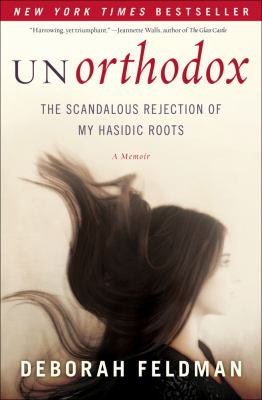 Cover image for Unorthodox : the scandalous rejection of my Hasidic roots
