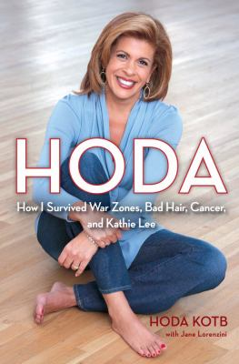 Cover image for Hoda : how I survived war zones, bad hair, cancer, and Kathie Lee