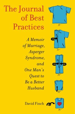 Cover image for The journal of best practices : a memoir of marriage and Asperger syndrome, and one man's quest to be a better husband