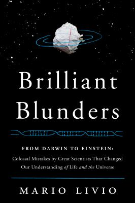 Cover image for Brilliant blunders : from Darwin to Einstein - colossal mistakes by great scientists that changed our understanding of life and the universe