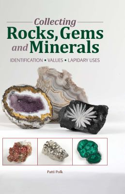 Cover image for Collecting rocks, gems & minerals : identification, values, lapidary uses