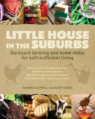 Cover image for Little house in the suburbs : backyard farming and home skills for self-sufficient living