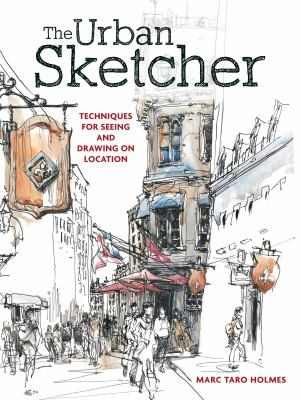 Cover image for The urban sketcher : techniques for seeing and drawing on location