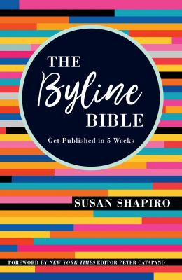 Cover image for The byline bible : get published in 5 weeks