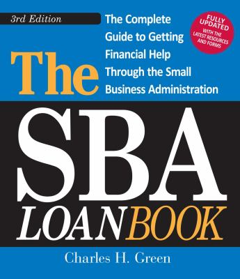Cover image for The SBA loan book : the complete guide to getting financial help through the Small Business Administration