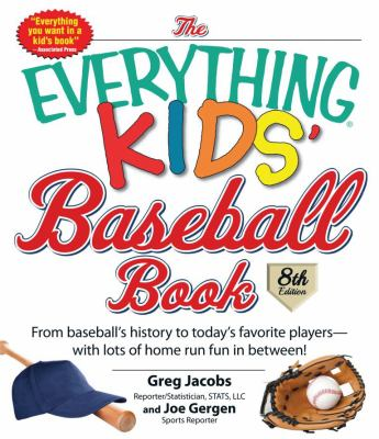 Cover image for The everything kids' baseball book : from baseball's history to today's favorite players--with lots of home run fun in between