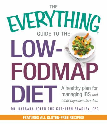 Cover image for The everything guide to the low-FODMAP diet : a healthy plan for managing IBS and other digestive disorders