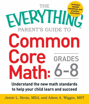 Cover image for Everything parent's guide to common core math. Grades 6-8 : understand the new math standards to help your child learn and succeed