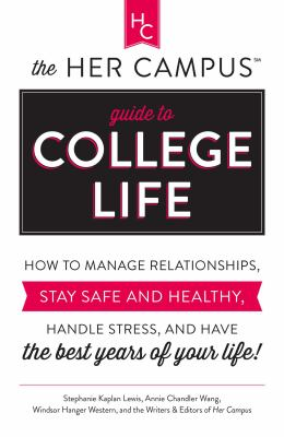 Cover image for The her campus guide to college life : how to manage relationships, stay safe and healthy, handle stress, and have the best years of your life!