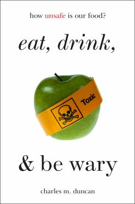 Cover image for Eat, drink, and be wary : how unsafe is our food?