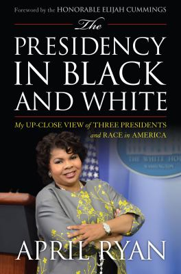 Cover image for The presidency in black and white : my up-close view of three presidents and race in America