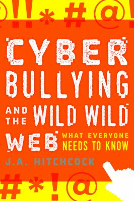 Cover image for Cyberbullying and the wild, wild web : what everyone needs to know