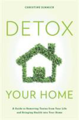 Cover image for Detox your home : a guide to removing toxins from your life and bringing health into your home