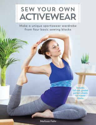 Cover image for Sew your own activewear : make a unique sportswear wardrobe from four basic sewing blocks