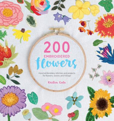 Cover image for 200 embroidered flowers : hand embroidery stitches and projects for flowers, leaves and foliage