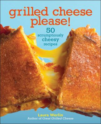 Cover image for Grilled cheese, please! : 50 scrumptiously cheesy recipes