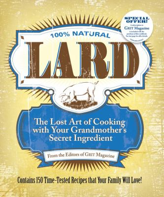Cover image for 100% natural lard : the lost art of cooking with your grandmother's secret ingredient