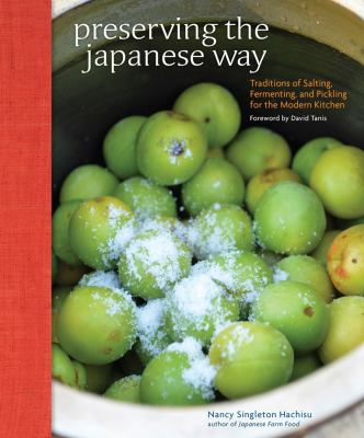 Cover image for Preserving the Japanese way : traditions of salting, fermenting, and pickling for the modern kitchen