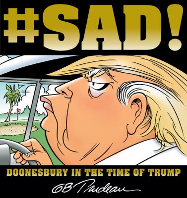 Cover image for #SAD! : Doonesbury in the time of Trump