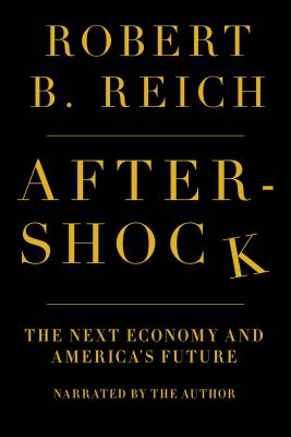 Cover image for Aftershock [the next economy and America's future]