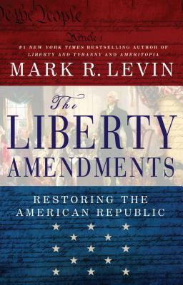 Cover image for The liberty amendments : restoring the American republic