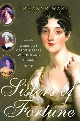 Cover image for Sisters of fortune : America's Caton sisters at home and abroad