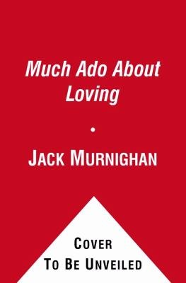 Cover image for Much ado about loving : what our favorite novels can teach you about date expectations, not-so-great Gatsbys, and love in the time of Internet personals
