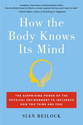 Cover image for How the body knows its mind : the surprising power of the physical environment to influence how you think and feel