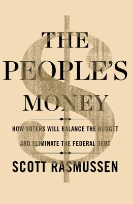 Cover image for The people's money : how voters would balance the budget and eliminate the federal debt