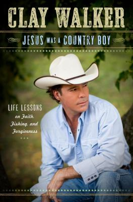 Cover image for Jesus was a country boy : life lessons on faith, fishing, & forgiveness