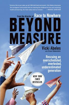 Cover image for Beyond measure : rescuing an overscheduled, overtested, underestimated generation
