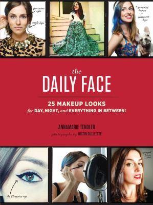 Cover image for The daily face : 25 makeup looks for day, night, and everything in between!