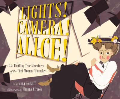Cover image for Lights! Camera! Alice! : the thrilling true adventures of the first woman filmmaker