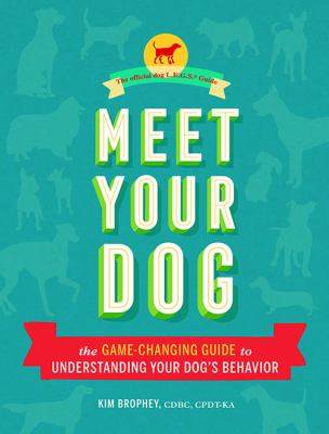 Cover image for Meet your dog : the game-changing guide to understanding your dog's behavior