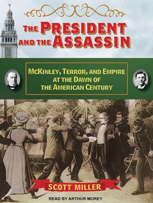 Cover image for The president and the assassin McKinley, terror, and empire at the dawn of the American century