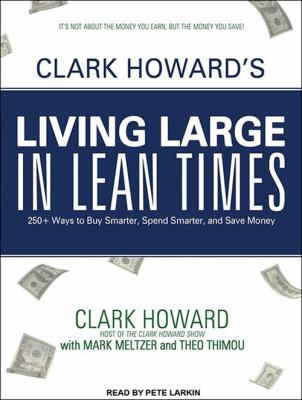 Cover image for Clark Howard's living large in lean times [250+ ways to buy smarter, spend smarter, and save money]