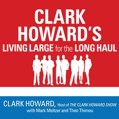 Cover image for Clark Howard's living large for the long haul [consumer-tested ways to overhaul your finances, increase your savings, and get your life back on track]