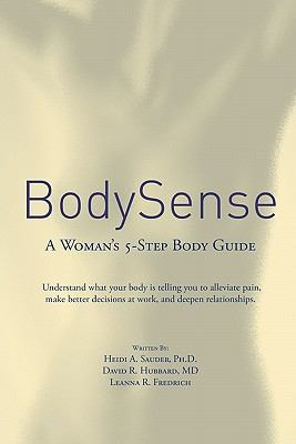 Cover image for Body Sense : a woman's 5-step body guide, understand what your body is telling you to alleviate pain, make better decisions at work, and deepen relationships