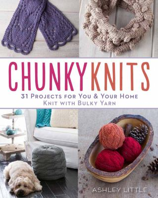 Cover image for Chunky knits : 31 projects for you & your home : knit with bulky yarn