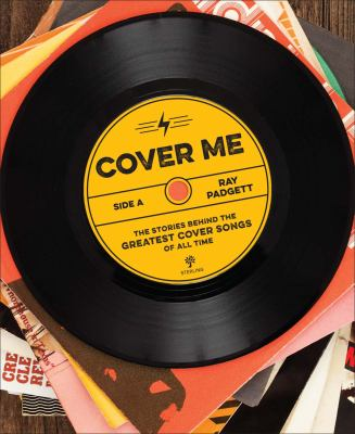 Cover image for Cover me : the stories behind the greatest cover songs of all time