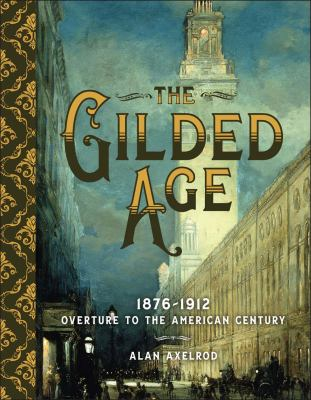 Cover image for The Gilded Age : 1876-1912, overture to the American century