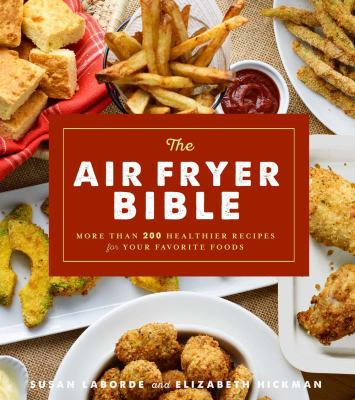 Cover image for The air fryer bible : more than 200 healthy recipes for your favorite foods