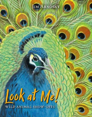 Cover image for Look at me! : wild animal show-offs